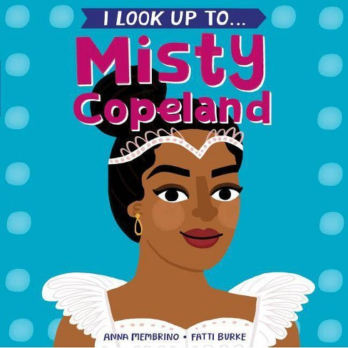 I Look Up To...Misty Copeland - by  Anna Membrino (Board_book) - image 1 of 1