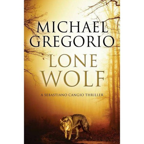 Lone Wolf - (Sebastiano Cangio Thriller) by  Michael Gregorio (Hardcover) - image 1 of 1