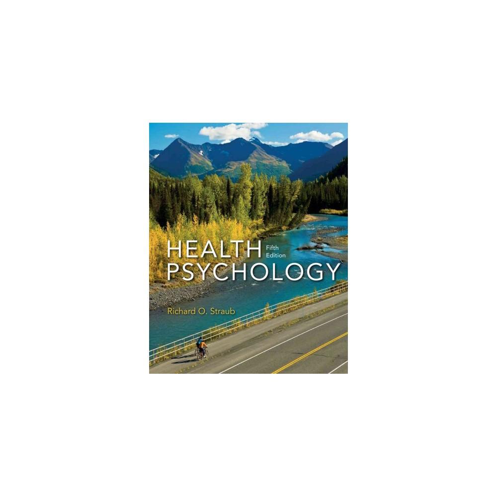 Health Psychology : A Biopsychosocial Approach (Hardcover) (Richard O. Straub)