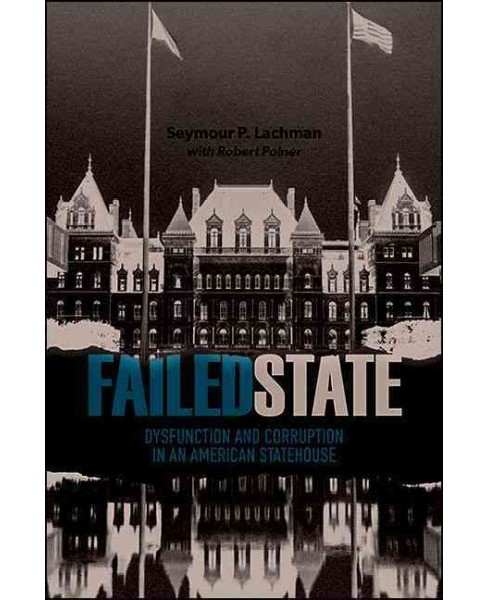 Failed State : Dysfunction and Corruption in an American Statehouse (Hardcover) (Seymour P. Lachman) - image 1 of 1