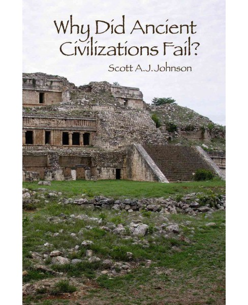 Why Did Ancient Civilizations Fail? (Hardcover) (Scott A. J. Johnson) - image 1 of 1