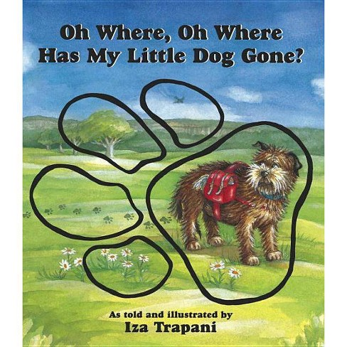 Oh Where, Oh Where Has My Little Dog Gone? - (Iza Trapani's Extended Nursery Rhymes) by  Iza Trapani - image 1 of 1