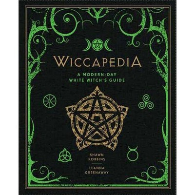 Wiccapedia - (Modern-Day Witch) by  Shawn Robbins & Leanna Greenaway (Hardcover)