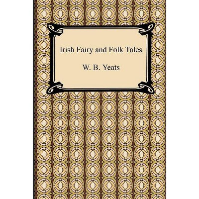 Irish Fairy and Folk Tales - by  William Butler Yeats (Paperback)