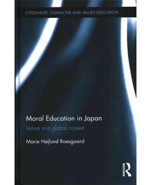 Moral Education in Japan : Values in a Global Context (Hardcover) (Marie Hu00f8jlund Roesgaard) - image 1 of 1