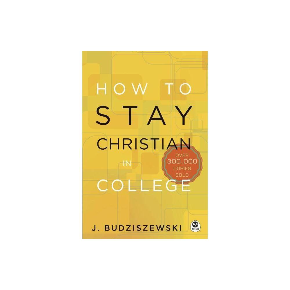 How To Stay Christian In College By J Budziszewski Hardcover