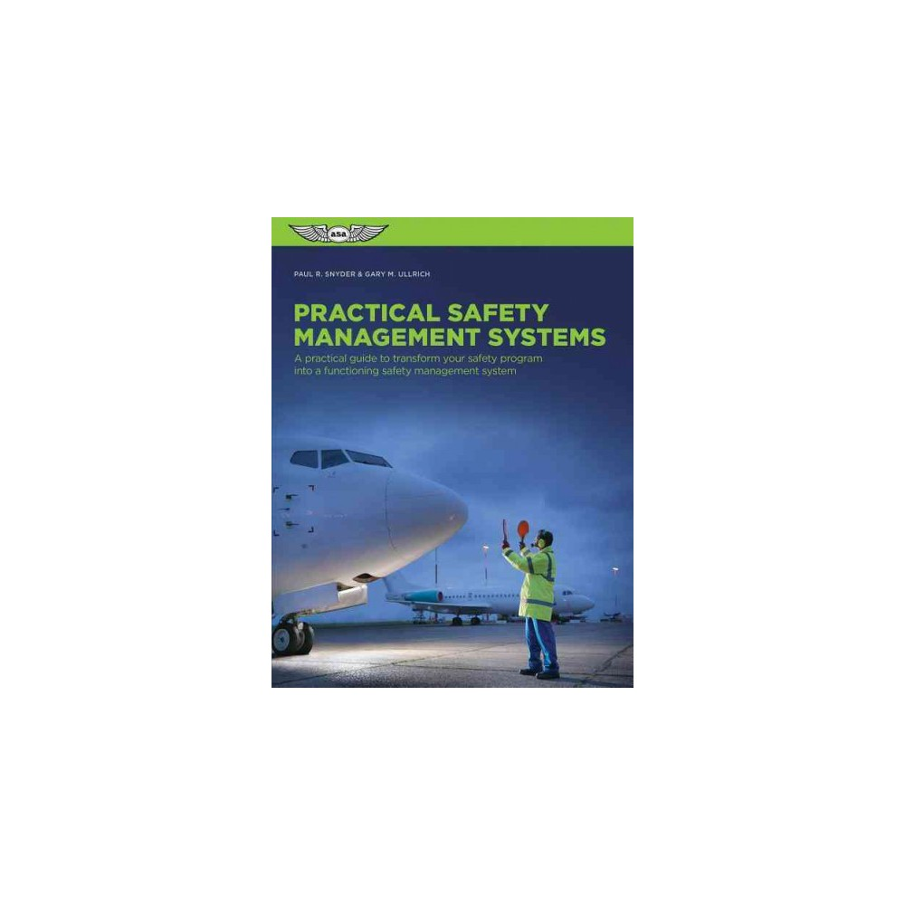 Practical Safety Management Systems : A practical guide to transform your safety program into a