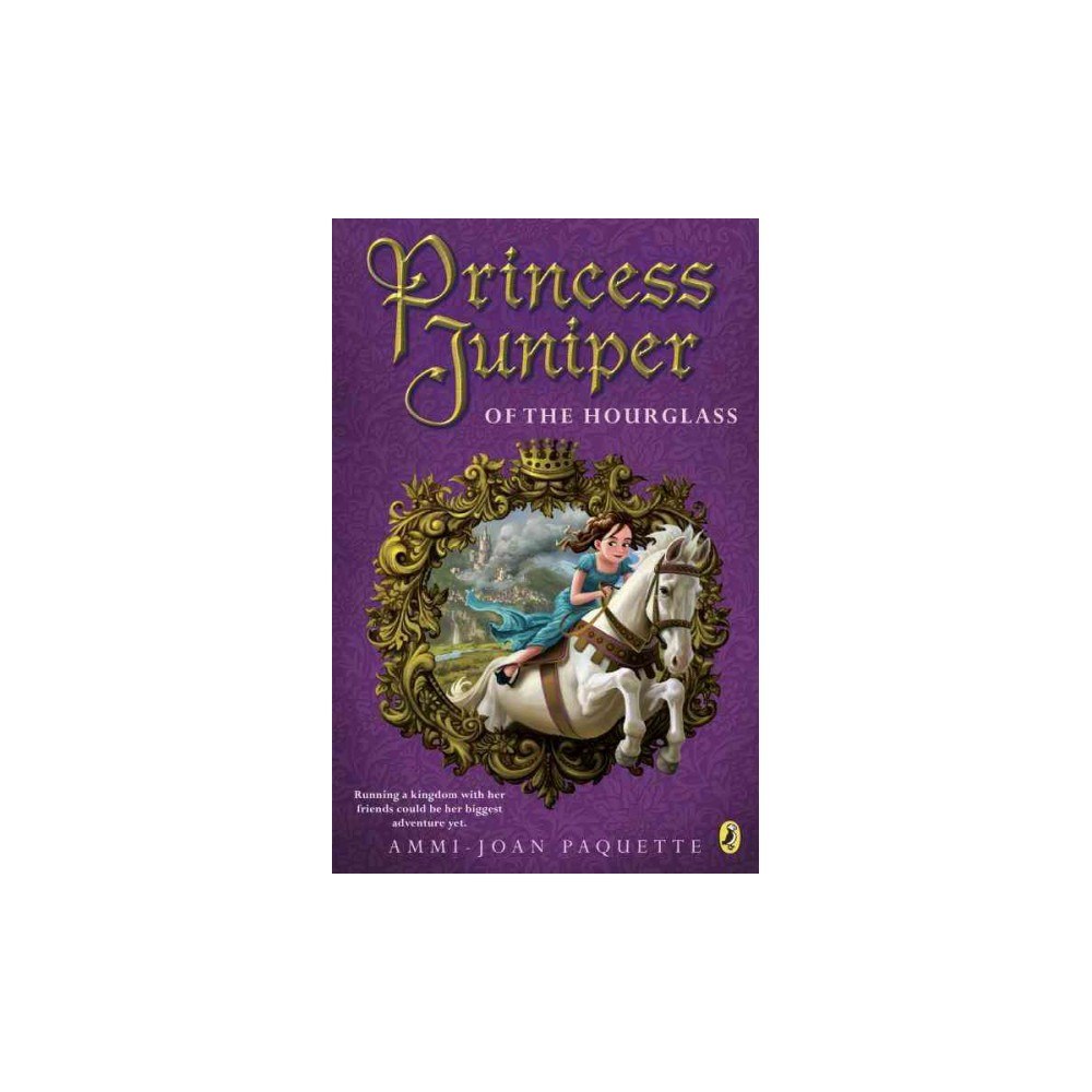 Princess Juniper of the Hourglass (Reprint) (Paperback) (Ammi-Joan Paquette)