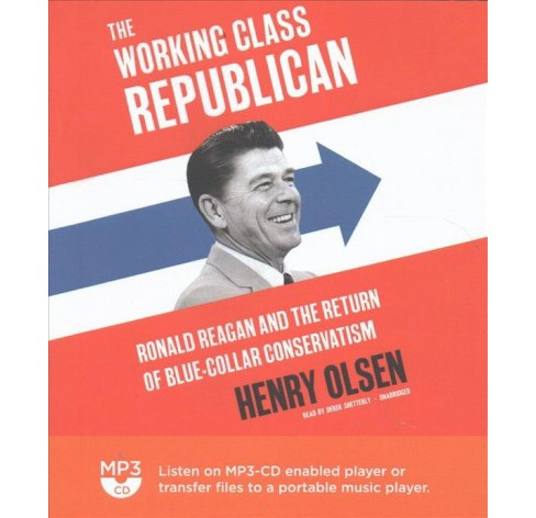 Working Class Republican : Ronald Reagan and the Return of Blue-collar Conservatism (MP3-CD) (Henry - image 1 of 1