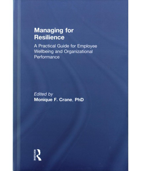 Managing for Resilience : A Practical Guide for Employee Wellbeing and Organizational Performance - image 1 of 1