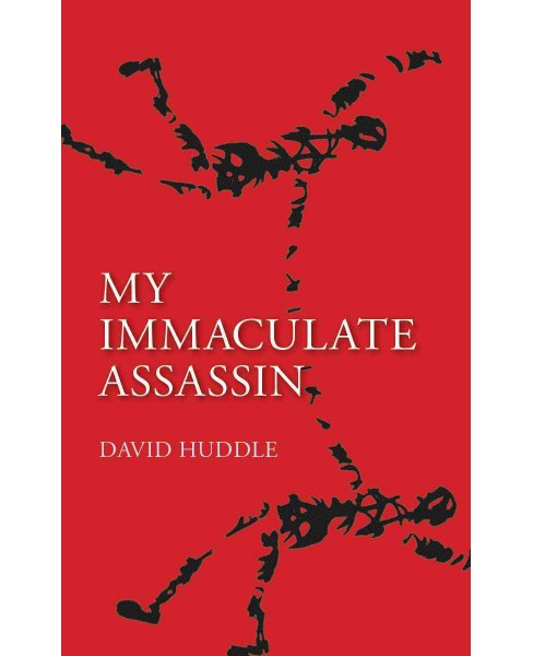 My Immaculate Assassin (Paperback) (David Huddle) - image 1 of 1