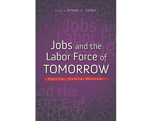 Jobs and the Labor Force of Tomorrow : Migration, Training, Education (Paperback) - image 1 of 1