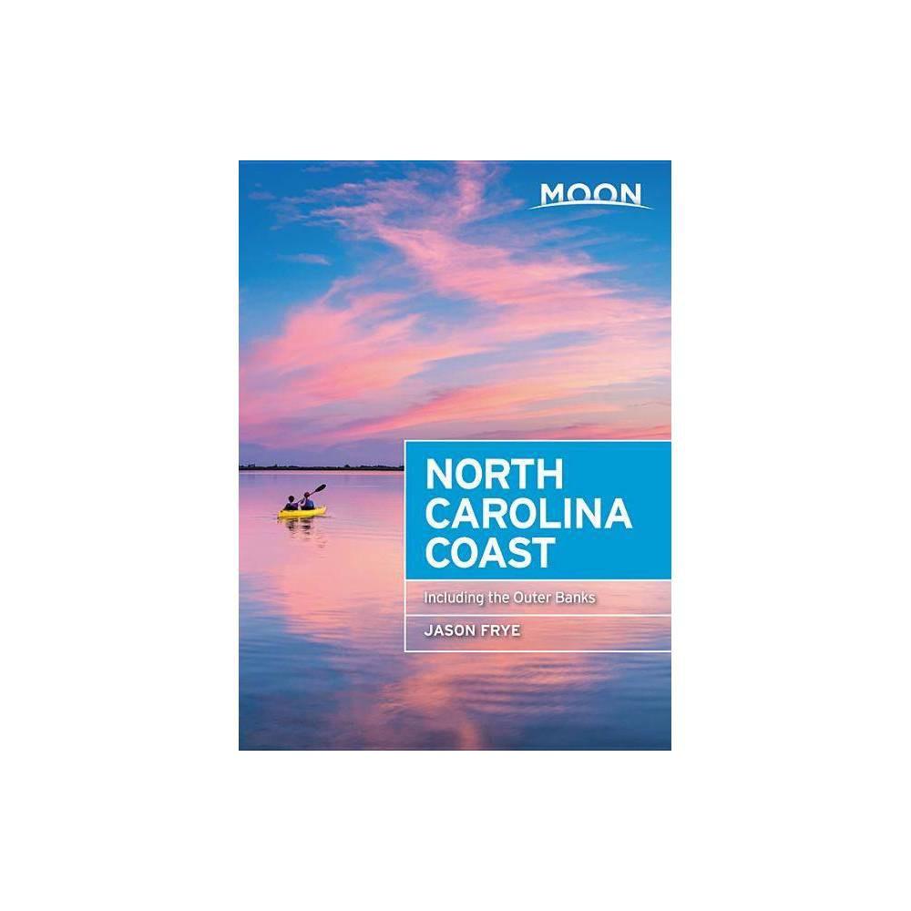 Moon North Carolina Coast Travel Guide 3rd Edition By Jason Frye Paperback