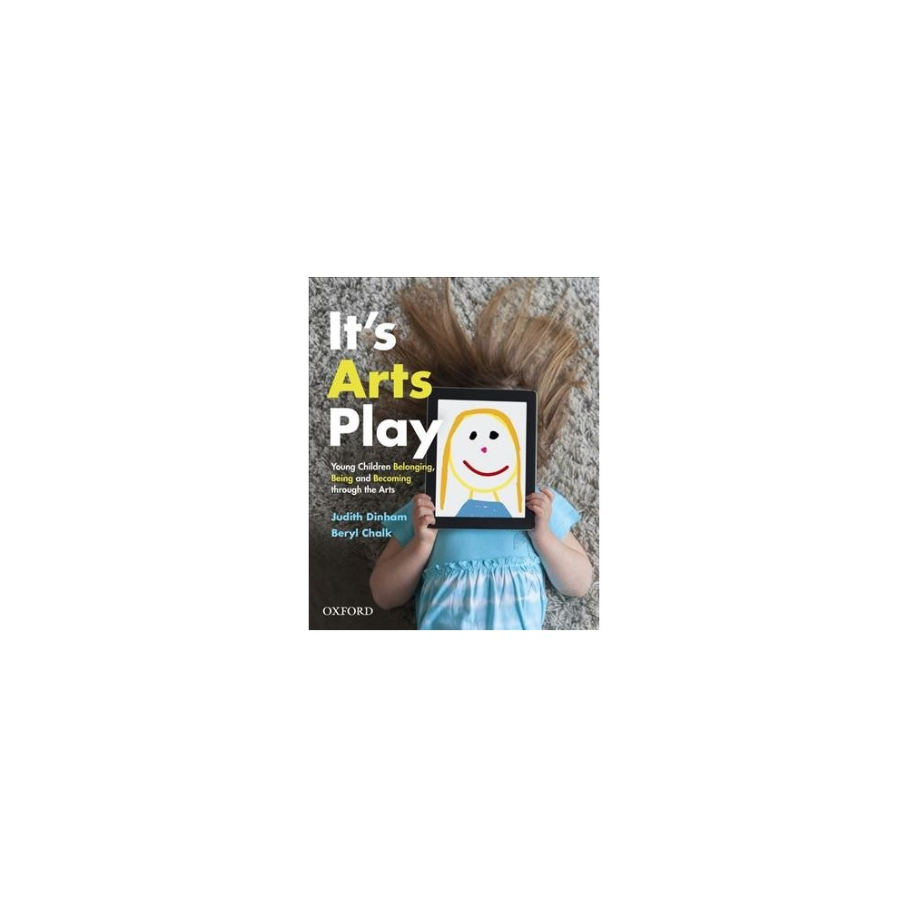 It's Arts Play : Young Children Belonging, Being and Becoming Through the Arts - (Paperback)