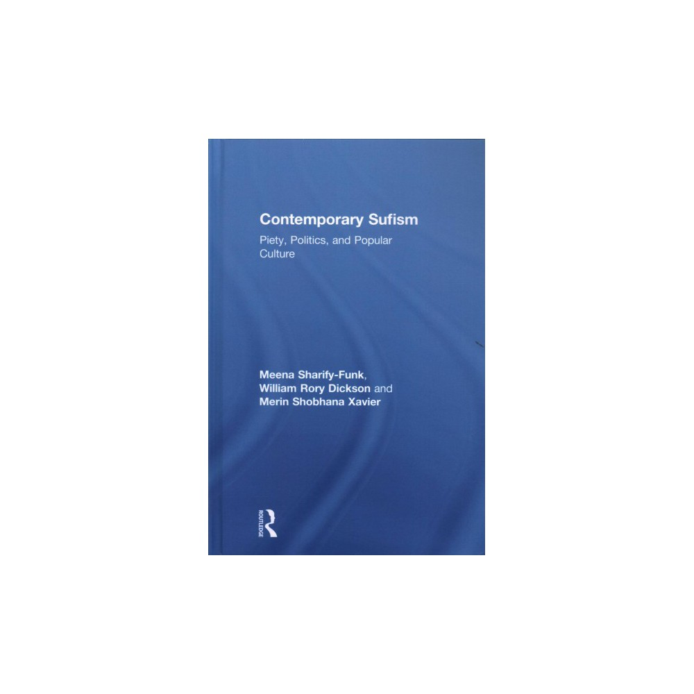 Contemporary Sufism : Piety, Politics, and Popular Culture - (Hardcover)