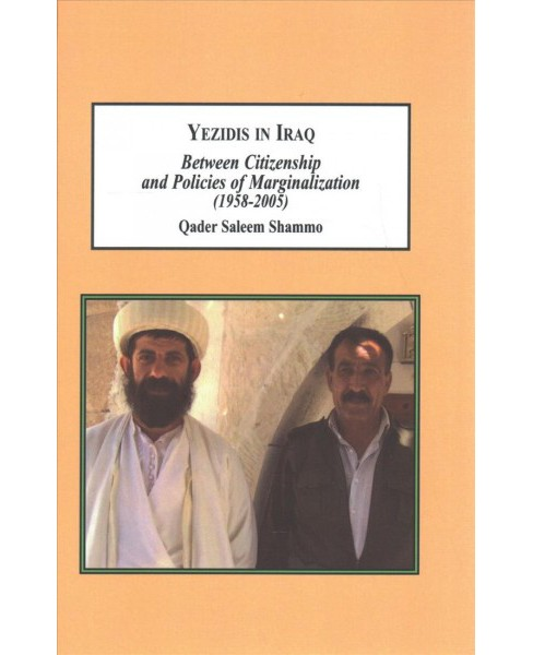 Yezidis in Iraq : Between Citizenship and Policies of Marginalization 1958-2005 -  (Hardcover) - image 1 of 1