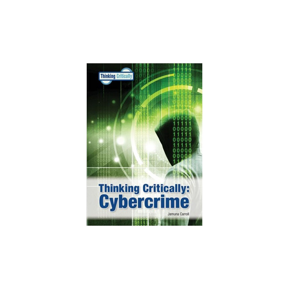 Cybercrime - (Thinking Critically) by Jamuna Carroll (Hardcover)