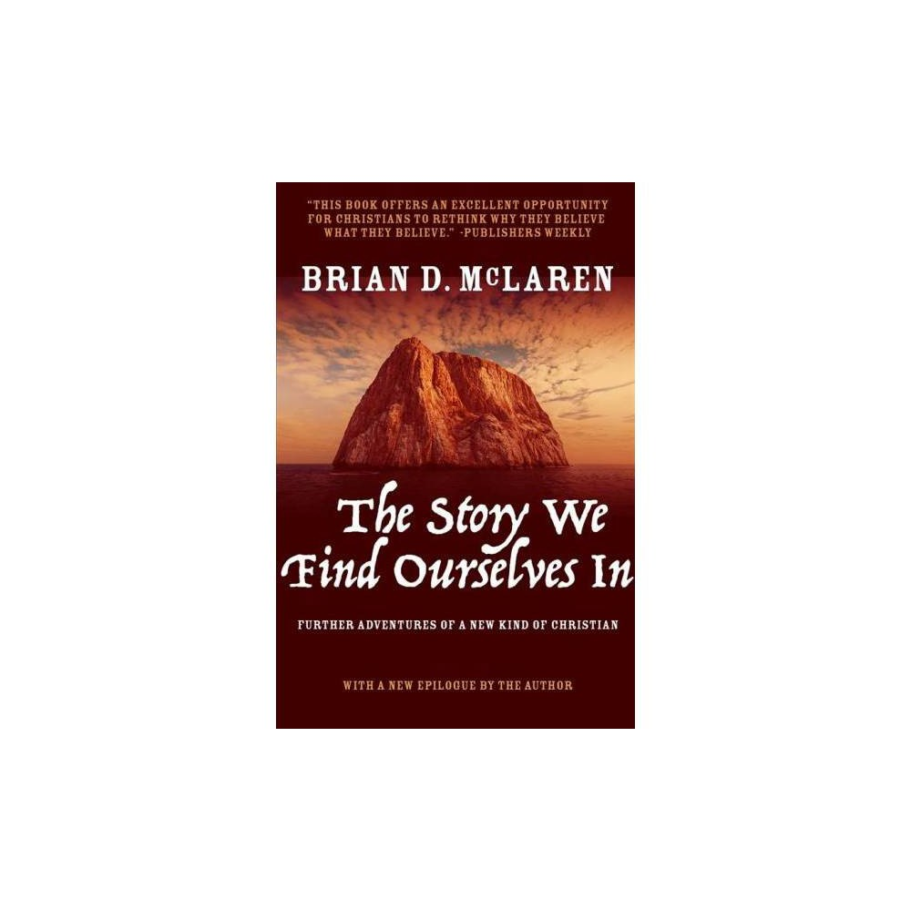 Story We Find Ourselves in : Further Adventures of a New Kind of Christian - (Paperback)