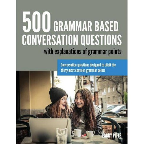 500 Grammar Based Conversation Questions - by  Larry Pitts (Paperback) - image 1 of 1