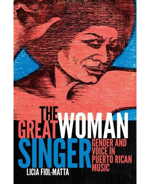 Great Woman Singer : Gender and Voice in Puerto Rican Music (Paperback) (Licia Fiol-Matta) - image 1 of 1