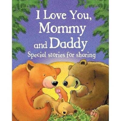 I Love You, Mommy and Daddy - by Jillian Harker (Hardcover)