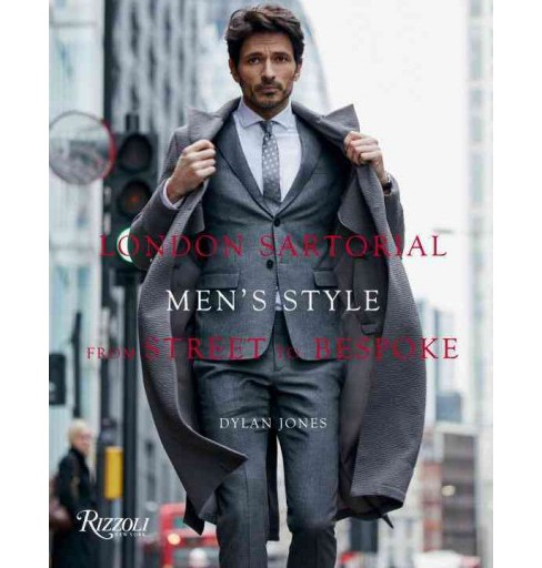 London Sartorial : Men's Style from Street to Bespoke (Hardcover) (Dylan Jones) - image 1 of 1