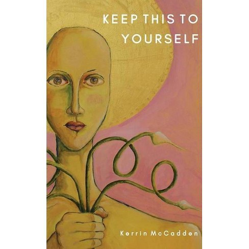 Keep This to Yourself - by  Kerrin McCadden (Paperback) - image 1 of 1