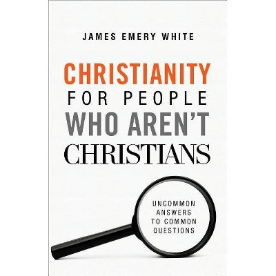 Christianity for People Who Aren't Christians - by  James Emery White (Paperback)
