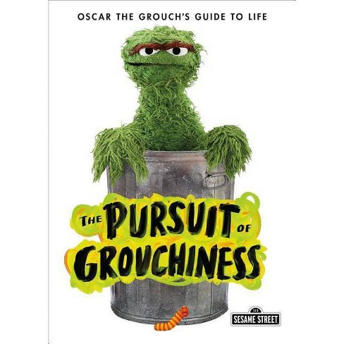 The Pursuit of Grouchiness - (The Sesame Street Guide to Life) by  Oscar The Grouch (Hardcover) - image 1 of 1