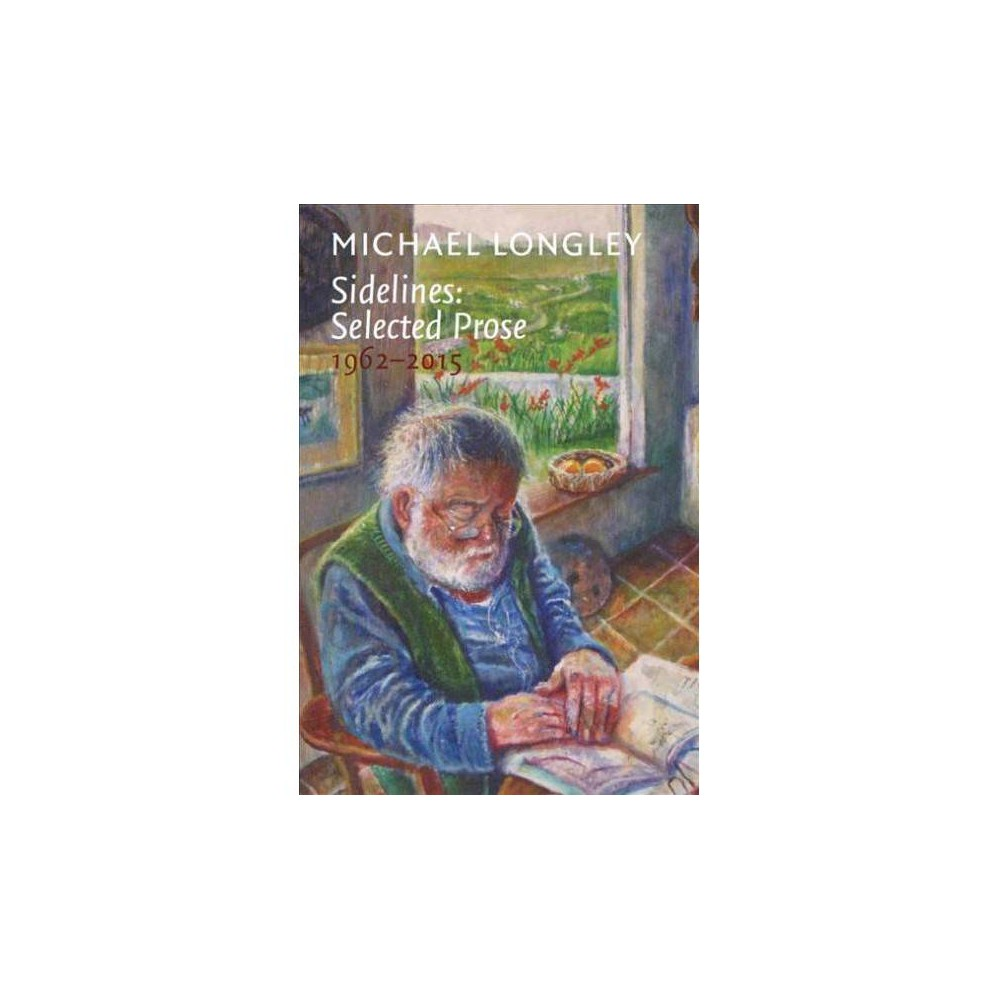 Sidelines : Selected Prose, 1962 - 2015 - by Michael Longley (Hardcover)