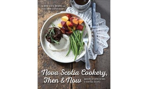 Nova Scotia Cookery, Then & Now : Modern Interpretations of Heritage Recipes -  (Paperback) - image 1 of 1
