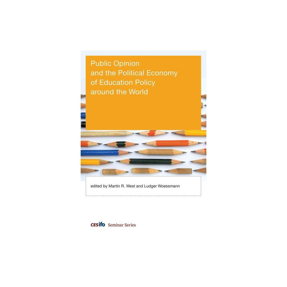 Public Opinion And The Political Economy Of Education Policy Around The World Cesifo Seminar By Martin R West Ludger Woessmann Hardcover