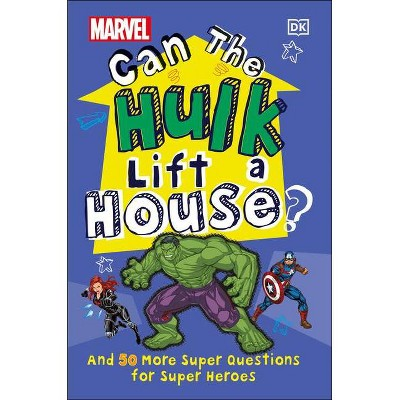 Marvel Can the Hulk Lift a House? - by  Melanie Scott (Hardcover)