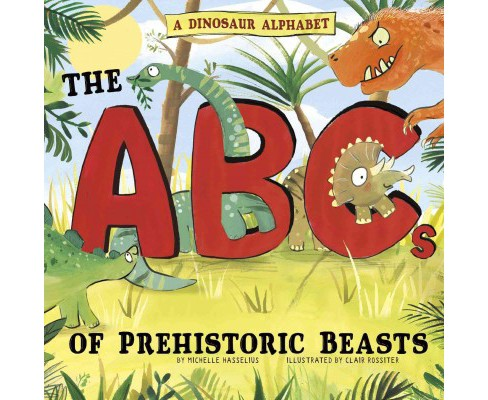 Dinosaur Alphabet : The ABCs of Prehistoric Beasts! (Paperback) (Michelle Hasselius) - image 1 of 1