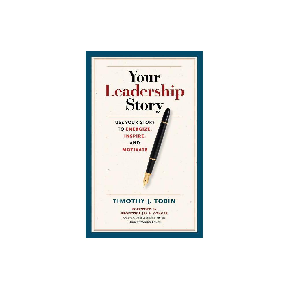Your Leadership Story - by Tim Tobin (Hardcover)  Every leader possesses the raw materials of a compelling leadership story. However, most stories will forever remain untold. This book guides you in creating and conveying your leadership story, thereby making you infinitely more influential in your organization.  --Jack Zenger, CEO, Zenger Folkman, and author of the bestselling The Extraordinary Leader and The Inspiring Leader  Stories are the language of leadership that inspires us, and others, to go beyond what is. Your Leadership Story gives you the pragmatic, reflective resources to master your authentic, impactful approach to enduring leadership.  --Kevin Cashman, Senior Partner, CEO and Executive Development, Korn Ferry, and bestselling author of Leadership from the Inside Out and The Pause Principle  With wisdom and simplicity at the same time, Your Leadership Story is a compelling, step-by-step guide to crafting your true identity as a leader!  --Marshall Goldsmith, author of the New York Times and global bestseller What Got You Here Won't Get You There  Being an extraordinary leader is a lifelong journey of successes, failures, and most importantly, continuous learning. Tim provides a unique approach to continue your journey through storytelling. He helps you create your own leadership story and communicate it in a compelling way.  --Linda S. Simon, PhD, Senior Vice President, Leadership and Organizational Development, DIRECTV  Your Leadership Story is not just a leadership book--it's also a workbook, a self-help book, a career guide, and a reference book. Tim Tobin knows that self-knowledge is fundamental to effective leadership. I'm sure that after reading this book, reflecting on the questions, and doing the exercises, you will know yourself better as a leader.  --Ken Blanchard, coauthor of The One Minute Manager(R) and Great Leaders Grow  The counsel of ancient wisdom is to know thyself. To be effective as a leader, you not only have to know thyself, you have to share thyself. The ability to know and tell your leadership story is critical to engaging others to get bigger things done. Tim Tobin has written a handbook that will help you learn how to do that.  --Scott Eblin, author of The Next Level and Overworked and Overwhelmed  Tim Tobin talks about the importance of self-awareness and its crucial place in our action-oriented world. The ability to be self-aware as one moves upward in the organizational hierarchy is critical and often lacking. Read this book and apply the exercises and questions to yourself. Guaranteed to raise your self-awareness quotient and provide you with a way of more effectively developing your team.  --Beverly Kaye, founder, Career Systems International, and coauthor of Help Them Grow or Watch Them Go and Love 'Em or Lose 'Em  Your Leadership Story is a wonderful book that helps you reflect, understand, and develop your own leadership capabilities in a personal way. Everyone who leads teams, projects, or an organization should read this book.  --Josh Bersin, Principal and founder, Bersin by Deloitte  Knowing my life's story and constantly updating it gives me the information I need to know who I am and enables me to connect with those I lead. Tim Tobin's book tells me how to do it.  --Robert M. Tobias, Professor, Key Executive Leadership Program, American University  Much is being written on how to be a better, more authentic leader. There is literally an ocean of rmendations--many of which are difficult to understand and use. In Your Leadership Story, Tim Tobin cuts through the leadership noise and identifies an understandable and effective way to be a better leader--by truly understanding and effectively communicating your own leadership story.  --Walter McFarland, coauthor of Choosing Change  Great leadership and skillful storytelling are nearly synonymous. Your Leadership Story is provocative, filled with fresh insights, and immensely practical. Tim Tobin brings wonderful clarity to the leadership/storytelling connections.  --Jim Loehr, bestselling author and cofounder, Human Performance Institute  Your leadership journey is a powerful tool for motivating yourself and others. Tim Tobin shows you how to turn that journey into a compelling story. Don't miss this one!  --Steve Arneson, PhD, author of Bootstrap Leadership and What Your Boss Really Wants from You  Tim Tobin's focus on perceptions of leaders--their own and those they seek to influence--speaks eloquently to the point. This book provides leaders with sage advice and skills in crafting, aligning, and communicating the message they speak with the message they model. Powerful in its simplicity, leadership stories, when taken to heart and mind, can help you accelerate your leadership effectiveness.  --Victoria J. Marsick, Professor, Department of Organization and Leadership, and Codirector, J. M. Huber Institute for Learning in Organizations, Teachers College, Columbia University