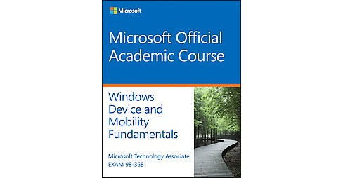 Exam 98-368 Mta Mobility and Device Fundamentals : Exam 98-368 (Paperback) (Microsoft Official Academic - image 1 of 1