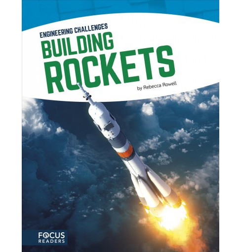 Building Rockets -  (Engineering Challenges) by Rebecca Rowell (Paperback) - image 1 of 1