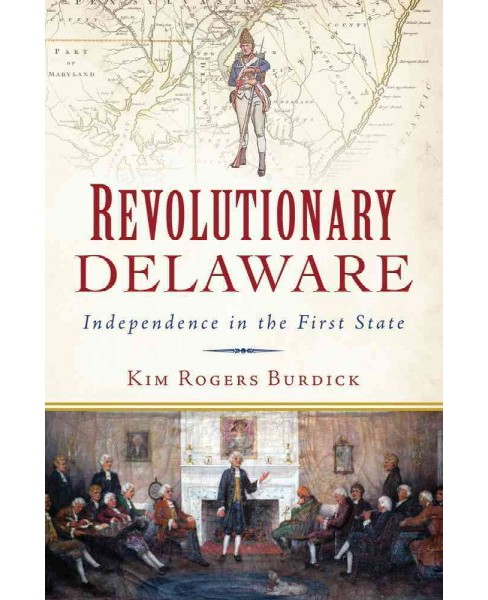 Revolutionary Delaware : Independence in the First State (Paperback) (Kim Rogers Burdick) - image 1 of 1