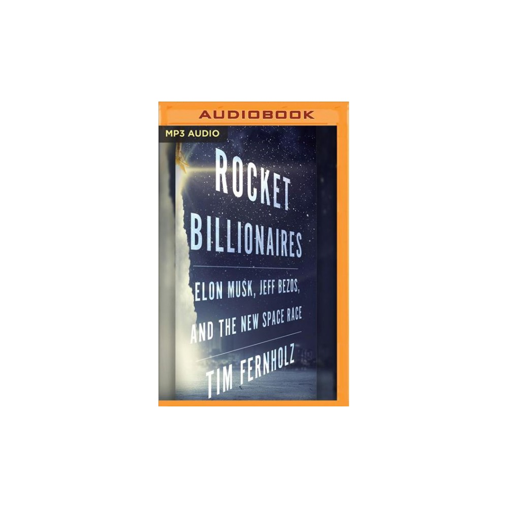 Rocket Billionaires : Elon Musk, Jeff Bezos, and the New Space Race - by Tim Fernholz (MP3-CD)