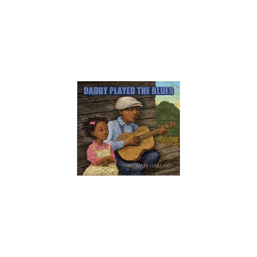 Daddy Played the Blues - by Michael Garland (Hardcover)