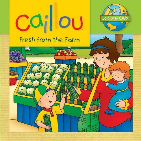 Caillou: Fresh from the Farm - (Ecology Club) (Paperback) - image 1 of 1