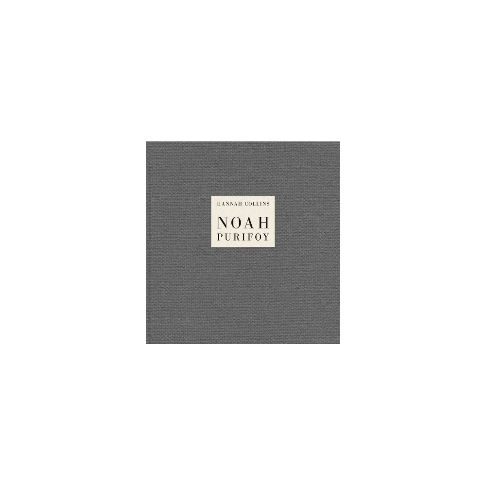 Hannah Collins : Noah Purifoy - (Hardcover)