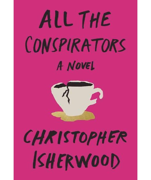 All the Conspirators (Reissue) (Paperback) (Christopher Isherwood) - image 1 of 1