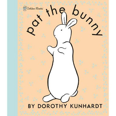 Pat the Bunny - by Dorothy Meserve Kunhardt (Hardcover)