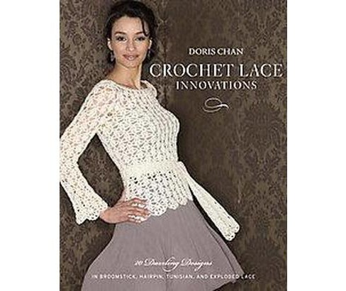 Crochet Lace Innovations : 20 Dazzling Designs in Broomstick, Hairpin, Tunisian, and Exploded Lace - image 1 of 1