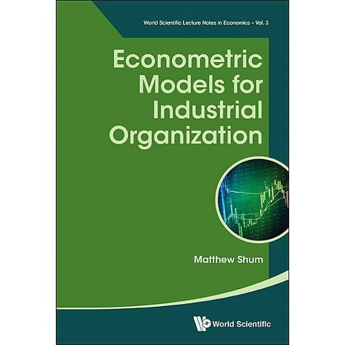 Econometric Models for Industrial Organization - (World Scientific Lecture Notes in Economics) by  Matthew Shum (Paperback) - image 1 of 1