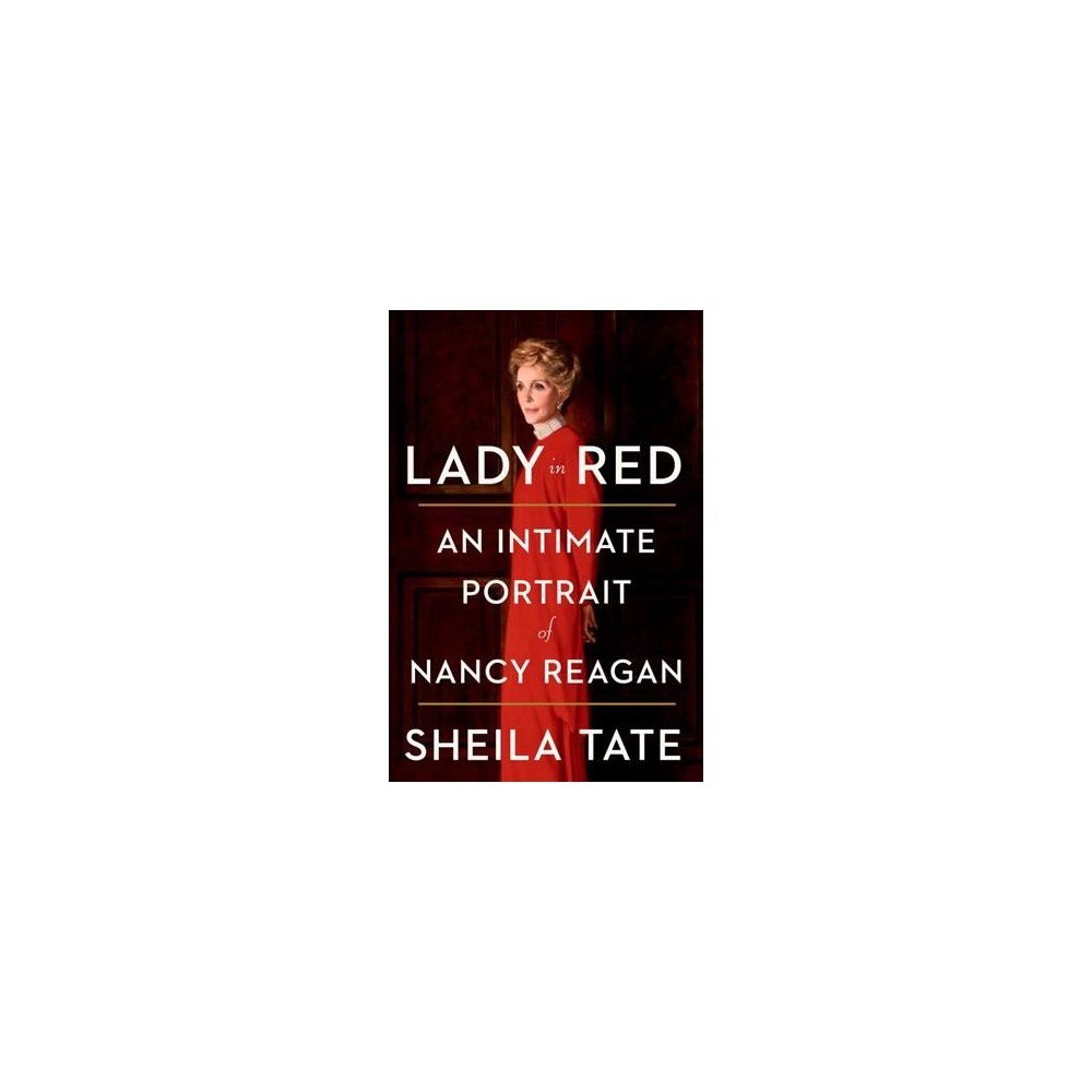 Lady in Red : An Intimate Portrait of Nancy Reagan - by Sheila Tate (Hardcover)