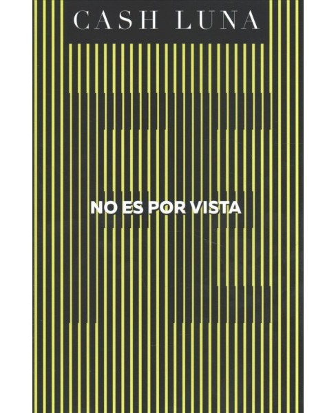 No es por vista/ It is not Seen -  by Cash Luna (Hardcover) - image 1 of 1