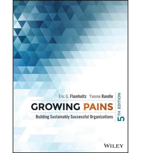 Growing Pains : Building Sustainably Successful Organizations (Hardcover) (Eric G. Flamholtz & Yvonne - image 1 of 1