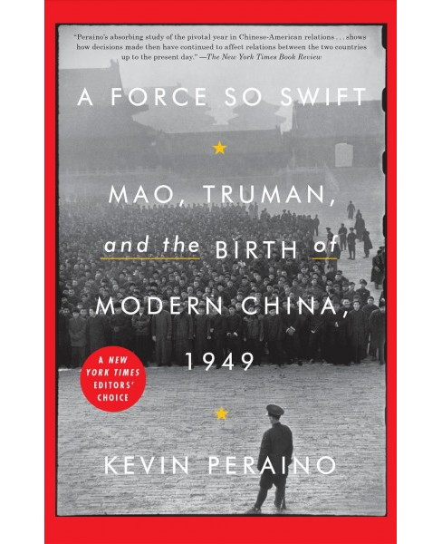 Force So Swift : Mao, Truman, and the Birth of Modern China, 1949 - Reprint by Kevin Peraino (Paperback) - image 1 of 1